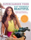 Eat Yourself Beautiful: Supercharged Food - Book
