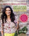 Supercharged Food: Eat Clean, Green and Vegetarian : 100 Vegetable Recipes to Heal and Nourish - Book