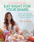 Supercharged Food: Eat Right for Your Shape : Deliciously Healthy Ayurvedic Recipes for a Brand-New You - Book