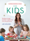Supercharged Food for Kids : Building Stronger, Healthier, Brighter Kids from the Ground Up - Book