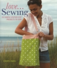 Love... Sewing : 25 Simple Step-by-step Projects to Sew - eBook