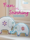Fun with Stitching : 35 Cute Sewing Projects to Turn Everyday Items into Works of Art - eBook
