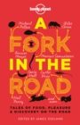 A Fork In The Road : Tales of Food, Pleasure and Discovery On The Road - eBook