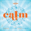 Calm (mini edition) : Secrets to Serenity from the Cultures of the World - Book