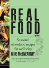 Real Food by Mike : Seasonal wholefood recipes for wellbeing - Book