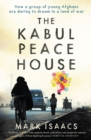 The Kabul Peace House : How a Group of Young Afghans are Daring to Dream in a Land of War - Book
