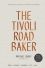 The Tivoli Road Baker : Recipes and Notes from a Chef Who Chose Baking - Book