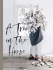 A Tree in the House : Flowers for your home, special occasions and every day - Book