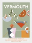 The Book of Vermouth : A bartender and a winemaker celebrate the world's greatest aperitif - Book