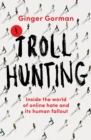 Troll Hunting : Inside the world of online hate and its human fallout - Book