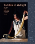 Tortellini at Midnight : and other heirloom family recipes from Taranto to Turin to Tuscany - Book