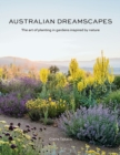 Australian Dreamscapes : The art of planting in gardens inspired by nature - Book