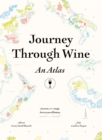 Journey Through Wine: An Atlas : 56 countries, 100 maps, 8000 years of history - Book