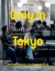 Only In Tokyo : Two chefs, 24 hours, the ultimate food city - Book