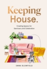 Keeping House : Creating Spaces for Sanctuary and Celebration - Book