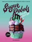 Sugar Rebels : Pipe For Your Life - More than 60 Recipes from Instagram's Kween of Baking - Book