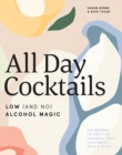 All Day Cocktails : Low (and no) alcohol magic - Book