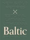 Baltic : New & Old Recipes: Estonia, Latvia & Lithuania - Book