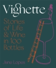 Vignette : Stories of Life and Wine in 100 Bottles - Book
