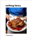 Nothing Fancy : Unfussy Food for Having People Over - Book