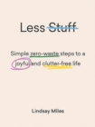 Less Stuff : Simple zero-waste steps to a joyful and clutter-free life - Book