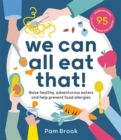 We Can All Eat That! : Raise healthy, adventurous eaters and help prevent food allergies | 95 wholefood recipes for the family that eats together - Book