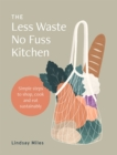 The Less Waste No Fuss Kitchen : Simple steps to shop, cook and eat sustainably - Book