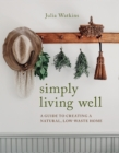Simply Living Well : A Guide to Creating a Natural, Low-Waste Home - Book