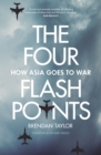 The Four Flashpoints : How Asia Goes to War - eBook