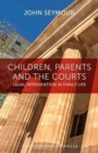 Children, Parents and the Courts : Legal Intervention in Family Life - Book