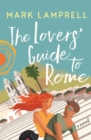 The Lovers' Guide to Rome : A Novel Full of Heart and Romantic Delight - Book