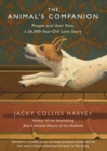 The Animal's Companion : People and their Pets, a 26,000-Year Love Story - Book