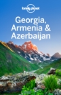 Lonely Planet Georgia, Armenia & Azerbaijan - eBook