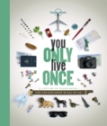 You Only Live Once : A Lifetime of Experiences for the Explorer in all of us - Book