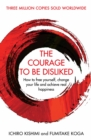 The Courage To Be Disliked : How to free yourself, change your life and achieve real happiness - Book