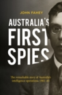 Australia's First Spies : The remarkable story of Australian intelligence operations, 1901-45 - Book