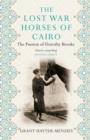 The Lost War Horses of Cairo : The Passion of Dorothy Brooke - Book