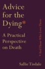 Advice for the Dying (and Those Who Love Them) : A Practical Perspective on Death - Book
