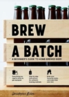 Brew a Batch : A beginner's guide to home-brewed beer - Book