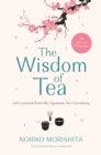 The Wisdom of Tea : Life Lessons from the Japanese Tea Ceremony - eBook