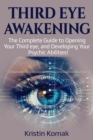 Third Eye Awakening : The complete guide to opening your third eye, and developing your psychic abilities! - eBook