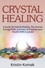 Crystal Healing : A guide to crystal healing, the human energy field, and how to improve your health with crystals! - eBook