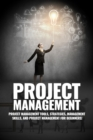 Project Management : Project Management, Management Tips and Strategies, and How to Control a Team to Complete a Project - eBook
