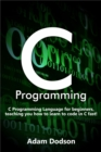 C Programming : C Programming Language for beginners, teaching you how to learn to code in C fast! - eBook