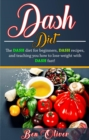 DASH Diet : The Dash diet for beginners, DASH recipes, and teaching you how to lose weight with DASH fast! - eBook