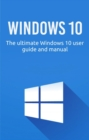 Windows 10 : The ultimate Windows 10 user guide and manual! - eBook