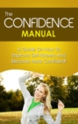 The Confidence Manual : A guide on how to improve self esteem and become more confident - eBook