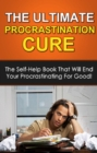 The Ultimate Procrastination Cure : The self-help book that will end your procrastinating for good! - eBook