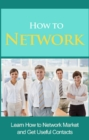 How to Network : Learn how to network market and get useful contacts - eBook