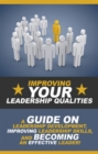 Improving Your Leadership Qualities : A guide on leadership development, improving leadership skills, and becoming an effective leader! - eBook